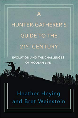 A Hunter-Gatherer's Guide to the 21st Century: Evolution and...
