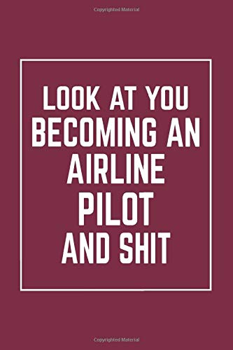 Look At You Becoming An Airline Pilot And Shit: Notebook |...