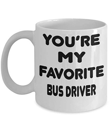 Bus driver Gifts 11oz Coffee Mug - You Are My Favorite - For...