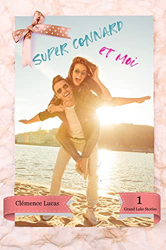 Super Connard et Moi (Grand Lake Stories t. 1)