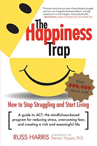 The Happiness Trap: How to Stop Struggling and Start Living: A Guide to ACT Kindle Edition