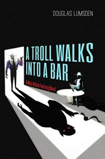 A Troll Walks into a Bar: A Noir Urban Fantasy Novel (Alexander Southerland, P.I. Book 1) by [Douglas Lumsden]