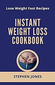 INSTANT WEIGHT LOSS COOKBOOK : Lose Weight Fast Recipes 1
