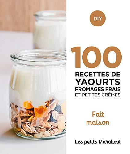 100 recettes yaourts fromages frais et petites crèmes - Fait maison