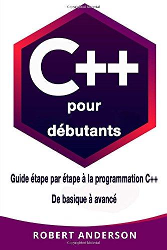 C++ pour dèbutants: Guide ètape par ètape a la programmation C++ De basique a avancè