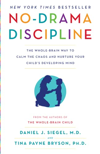 No-Drama Discipline: The Whole-Brain Way to Calm the Chaos...