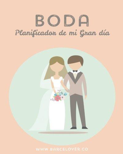 Boda. Planificador de mi Gran dia. Organizador. Matrimonio. Diario de boda: Barcelover