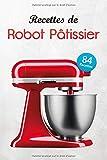 Recettes de Robot Pâtissier: Des recettes simples, classiques et...