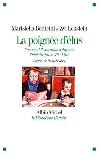 La Poigne d'lus : Comment l'ducation a faonn l'histoire juive. 70-1492 (Bibliothque Albin Michel Michel Histoire) (French Edition)