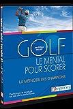 Golf, le mental pour scorer, psychologie et stratégie