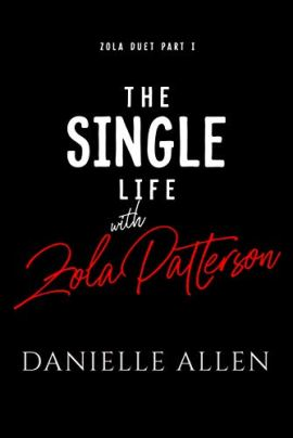 The Single Life with Zola Patterson Part 1 (Zola Duet) by [Danielle Allen]