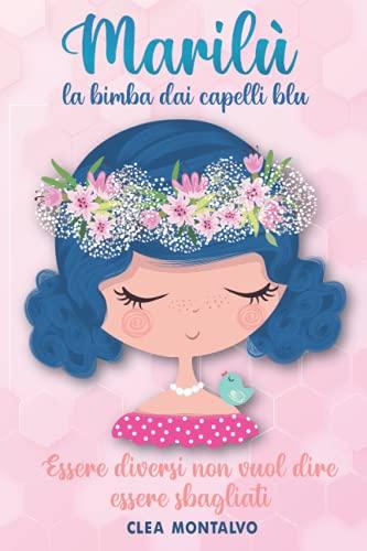 Maril: La Bimba dai Capelli Blu: La storia della piccola Maril infonde e accresce autostima, altruismo e fiducia | Libro per bambini