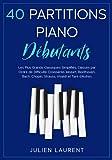 40 Partitions Piano Débutants: Les Plus Grands Classiques Simplifiés, Classés par Ordre...