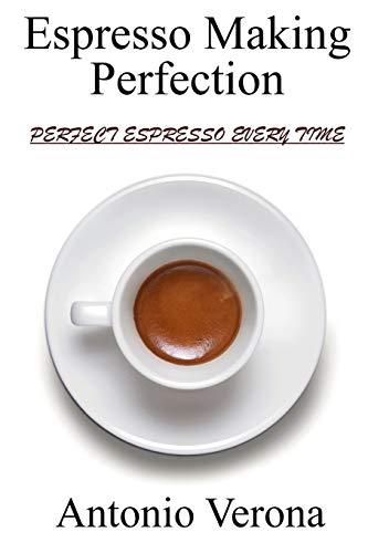 Espresso Making Perfection: How To Make The Perfect Espresso