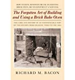 The Forgotten Art of Building and Using a Brick Bake Oven: How to Date, Renovate or Use an Existing Brick Oven, or to Construct a New One. (Paperback) - Common