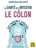 Santé de l'intestin - le côlon: L'état de santé de chaque organe, glande et...