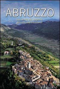 Abruzzo. Una terra da scoprire. Secrets and Treasure. Ediz. bilingue