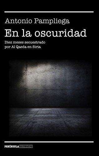 En la oscuridad: Diez meses secuestrado por Al Qaeda en Siria (REALIDAD)