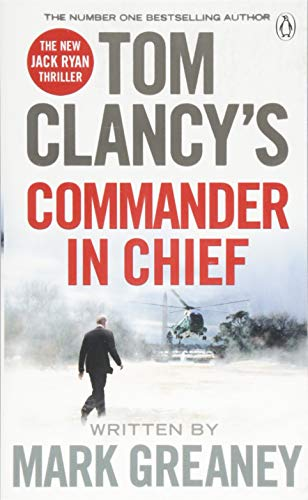 Tom Clancy's Commander in Chief: INSPIRATION FOR THE THRILLING AMAZON PRIME SERIES JACK RYAN