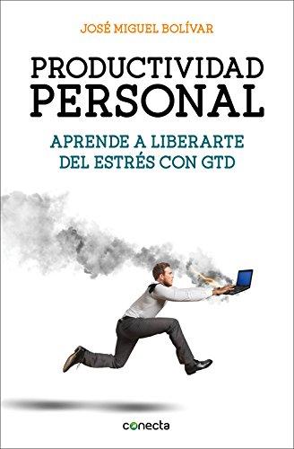 Productividad personal: Aprende a liberarte del estrés con GTD (Conecta)