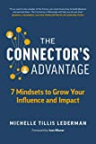 The Connector's Advantage: 7 Mindsets to Grow Your Influence and Impact (Kindle Edition)