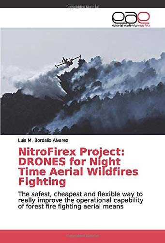 NitroFirex Project: DRONES for Night Time Aerial Wildfires Fighting: The safest, cheapest and flexible way to really improve the operational capability of forest fire fighting aerial means