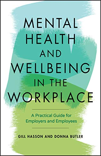 Mental Health and Wellbeing in the Workplace: A Practical...