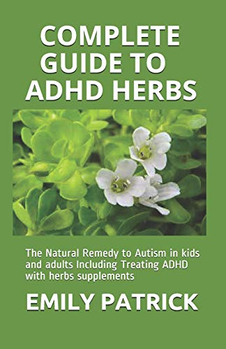 COMPLETE GUIDE TO ADHD HERBS: The Natural Remedy to Autism...