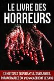 Le Livre des Horreurs: 13 histoires terrifiantes, sanglantes, paranormales qui vous...