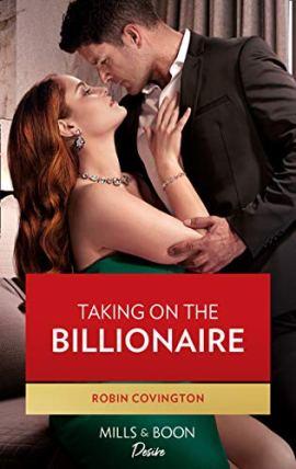 Taking On The Billionaire (Mills & Boon Desire) (Redhawk Reunion, Book 1) by [Robin Covington]