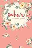 Sober A Guided Journal: Sobriety Journal for Women | Daily Journal for Addiction Recovery | Sobriety Gift | 128 pages | 6' x 9'