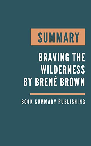 SUMMARY: Braving the wilderness - Braving the wilderness by Brenée Brown by Brené Brown
