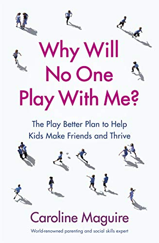 Why Will No One Play With Me?: Coach your child to overcome social anxiety, peer rejection and bullying - and thrive