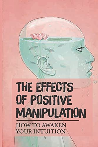 The Effects Of Positive Manipulation: How To Awaken Your...