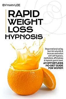 Rapid Weight Loss Hypnosis: Stop Emotional Eating, Burn Fat Naturally & Increase Motivation with Self-Hypnosis, Meditations, Affirmations & Hypnotic Gastric Band.An Effortless No-Diet Guide for Women 1