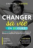 CHANGER SA VIE EN 21 JOURS: La méthode pour booster votre confiance et devenir la...
