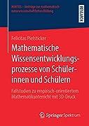 Mathematische Wissensentwicklungsprozesse von Schülerinnen und Schülern: Fallstudien zu empirisch-orientiertem Mathematikunterricht mit 3D-Druck ... mathematisch-naturwissenschaftlichen Bildung)