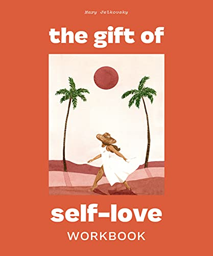 The Gift of Self-Love: A Workbook to Help You Build...