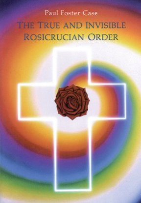 The True and Invisible Rosicrucian Order: An Interpretation of the  Rosicrucian Allegory & An Explanation of the Ten Rosicrucian Grades -  Kindle edition by Case, Paul Foster. Religion & Spirituality Kindle eBooks @