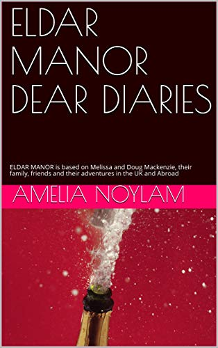 ELDAR MANOR DEAR DIARIES: ELDAR MANOR is based on Melissa and Doug Mackenzie, their family, friends and their adventures in the UK and Abroad (English Edition)