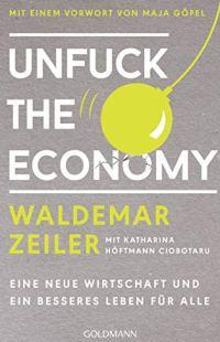 Unfuck the Economy: Eine neue Wirtschaft und ein besseres Leben für alle