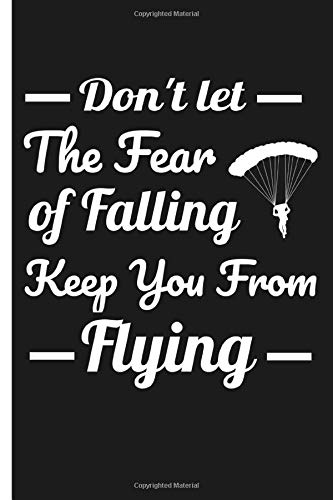 Don't let the fear of falling keep you from flying: Journal 6x9 in | 80 pages | Use it to write down your experiences !