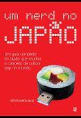 Um nerd no japão. Um guia completo do japão que mudou o conceito de cultura pop no mundo