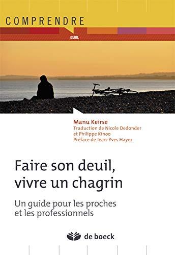Faire son deuil, vivre un chagrin: Un guide pour les proches et les professionnels (2012)