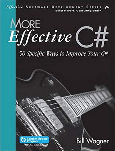 More Effective C#: 50 Specific Ways to Improve Your C# (Effective Software Development Series)