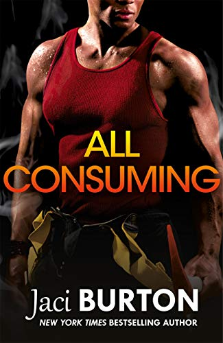 All Consuming: A tale of searing passion and rekindled love you won't want to miss! (Brotherhood By Fire) by [Jaci Burton]