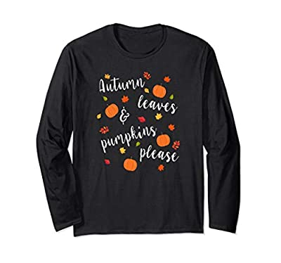 Autumn Leaves and Pumpkins Please. Cute Autumn season quote pumpkin themed tops for women and teen girls. Falling leaves design gifts for Autumn lovers. Lightweight, Classic fit, Double-needle sleeve and bottom hem