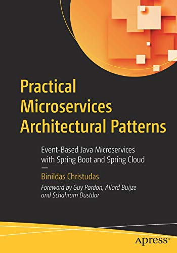 Practical Microservices Architectural Patterns: Event-Based Java Microservices with Spring Boot and Spring Cloud