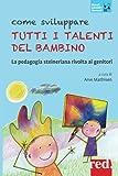 Come sviluppare tutti i talenti del bambino: La pedagogia steineriana rivolta ai genitori