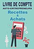 Livre de compte auto entrepreneurs - recettes et achats: journal chronologique de recettes et registre des achats dépenses | Micro entrepreneurs ... comptables des auto-entrepreneur | A4